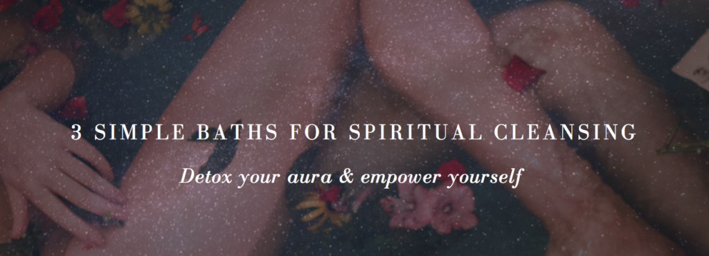3 Simple Baths for Spiritual Cleansing to Detox Your Aura