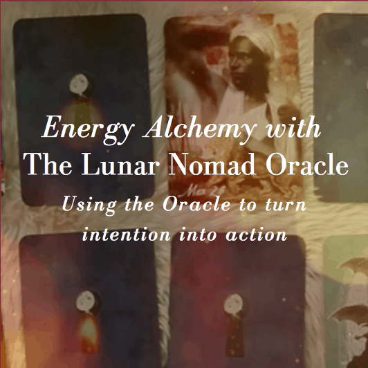 Energy Alchemy with The Lunar Nomad Oracle